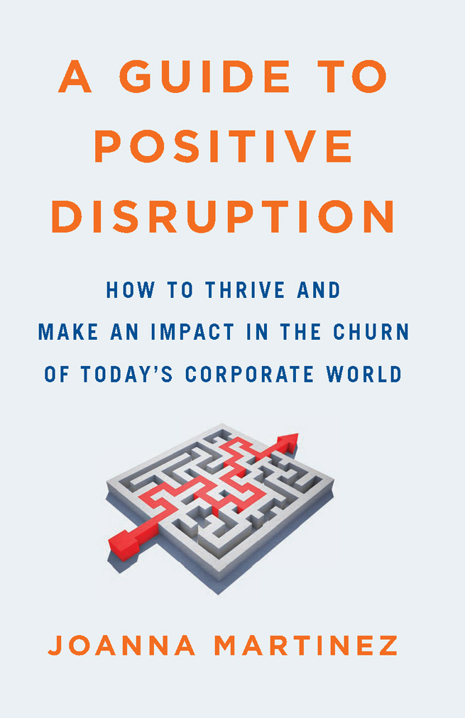A Guide To Positive Disruption, Joanna Martinez